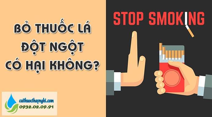 bỏ thuốc lá đột ngột có hại không