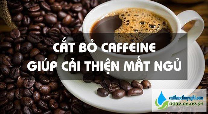 cắt bỏ caffeine giúp cải thiện mất ngủ