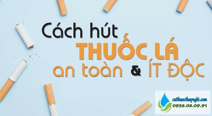 cách hút thuốc lá an toàn và ít độc
