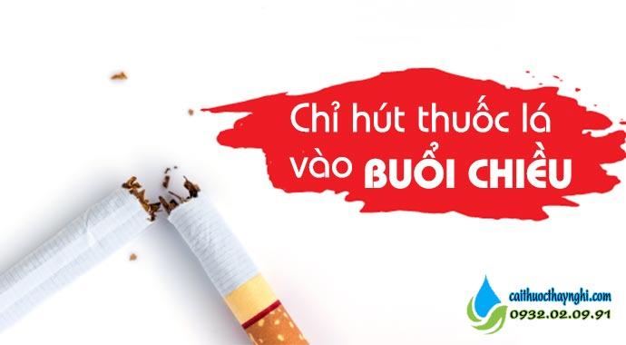 chỉ hút thuốc lá vào buổi chiều